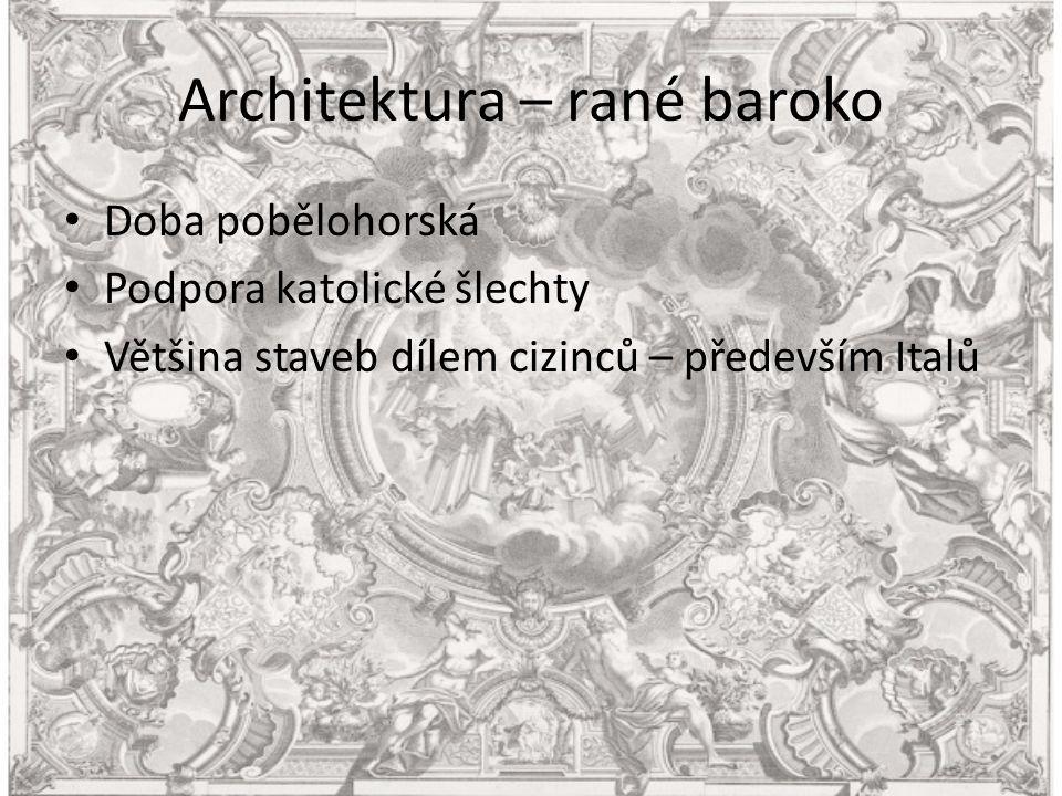 Architektura – rané baroko Doba pobělohorská Podpora katolické šlechty Většina staveb dílem cizinců – především Italů