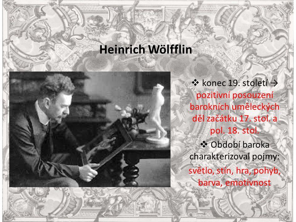 Heinrich Wölfflin  konec 19. století → pozitivní posouzení barokních uměleckých děl začátku 17.
