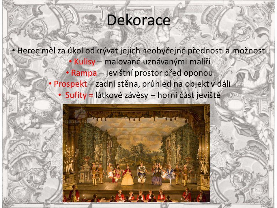 Dekorace Herec měl za úkol odkrývat jejich neobyčejné přednosti a možnosti Kulisy – malované uznávanými malíři Rampa – jevištní prostor před oponou Prospekt – zadní stěna, průhled na objekt v dáli Sufity = látkové závěsy – horní část jeviště