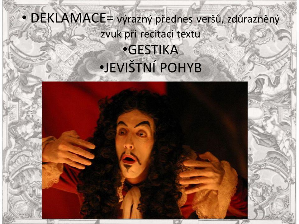 DEKLAMACE= výrazný přednes veršů, zdůrazněný zvuk při recitaci textu GESTIKA JEVIŠTNÍ POHYB
