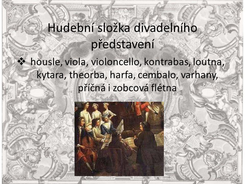 Hudební složka divadelního představení  housle, viola, violoncello, kontrabas, loutna, kytara, theorba, harfa, cembalo, varhany, příčná i zobcová flétna