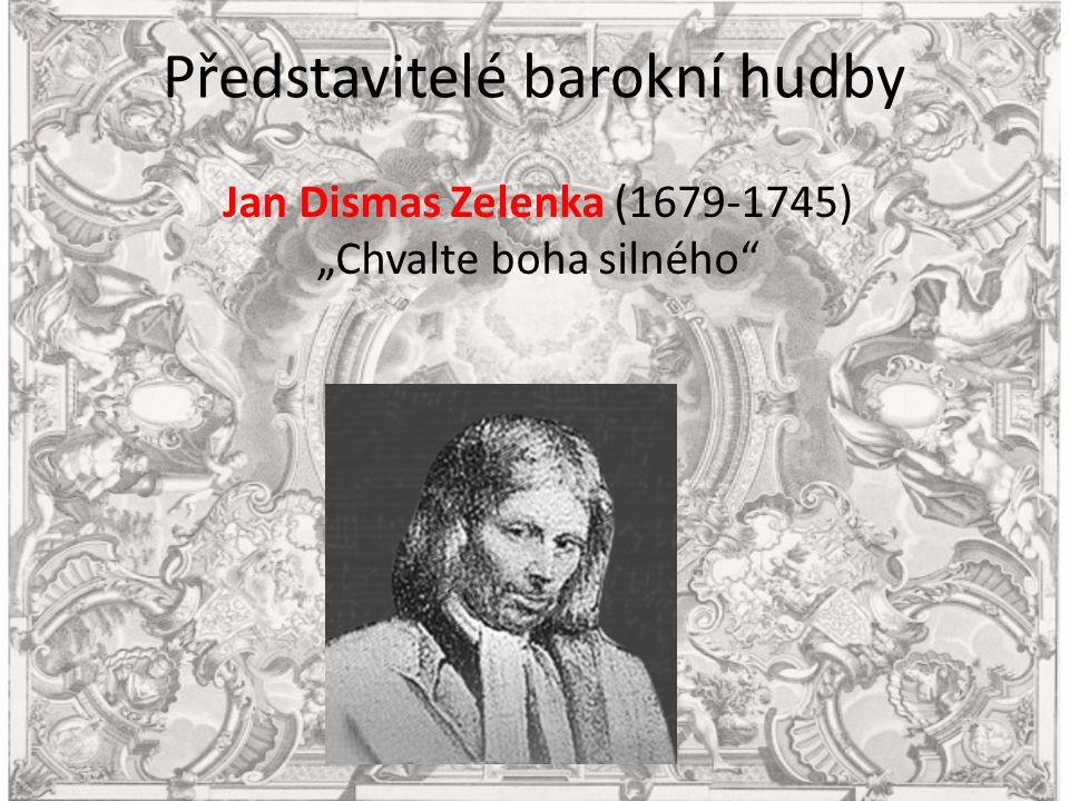 """Představitelé barokní hudby Jan Dismas Zelenka (1679-1745) """"Chvalte boha silného"""