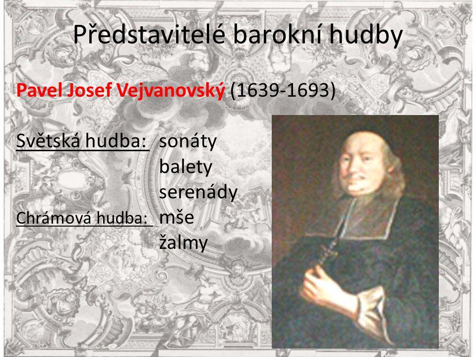 Představitelé barokní hudby Pavel Josef Vejvanovský (1639-1693) Světská hudba: sonáty balety serenády Chrámová hudba: mše žalmy