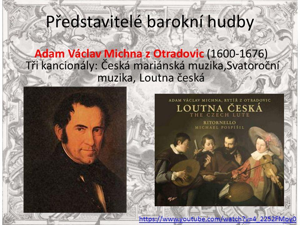 Představitelé barokní hudby Adam Václav Michna z Otradovic (1600-1676) Tři kancionály: Česká mariánská muzika,Svatoroční muzika, Loutna česká https://www.youtube.com/watch v=4_2252FMoy0