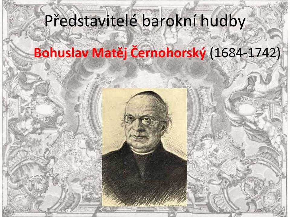 Představitelé barokní hudby - Bohuslav Matěj Černohorský (1684-1742)