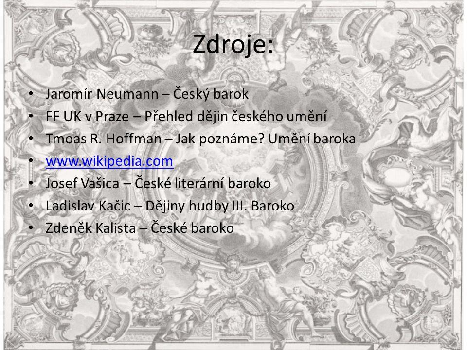 Zdroje: Jaromír Neumann – Český barok FF UK v Praze – Přehled dějin českého umění Tmoas R.
