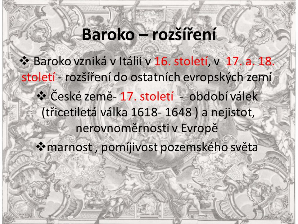 Baroko – rozšíření  Baroko vzniká v Itálii v 16. století, v 17.