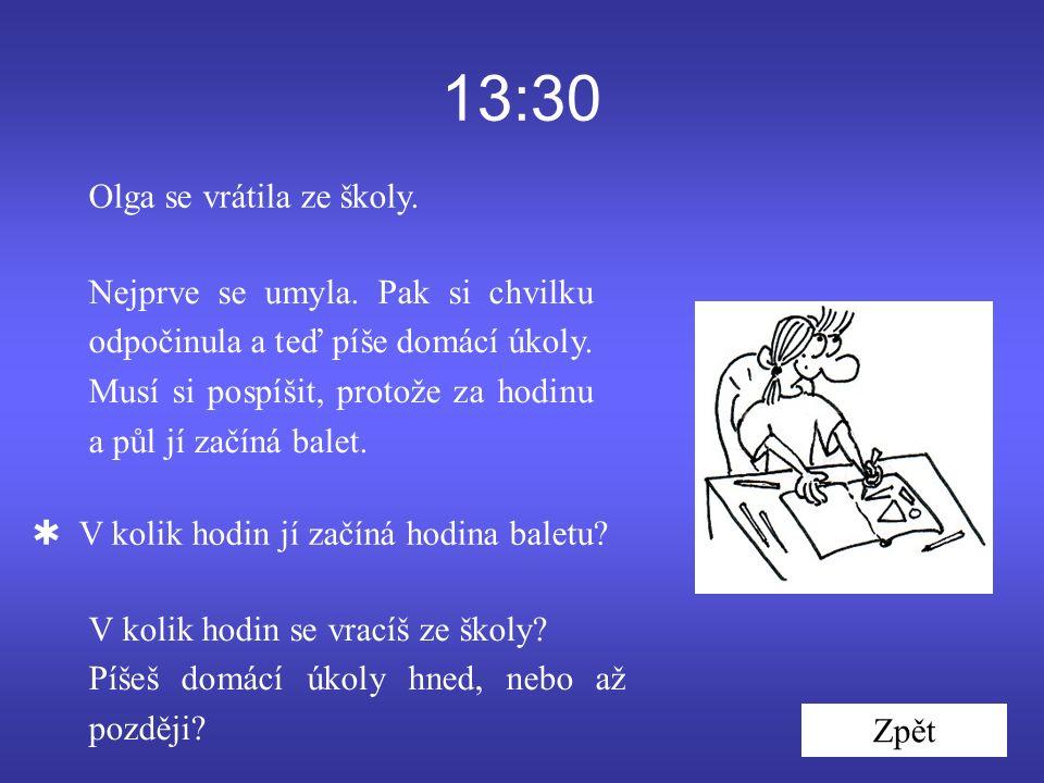 13:30 Olga se vrátila ze školy. Zpět Nejprve se umyla.