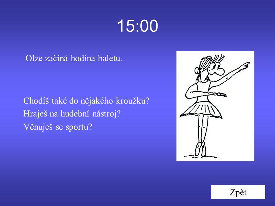 15:00 Olze začíná hodina baletu. Zpět Chodíš také do nějakého kroužku.