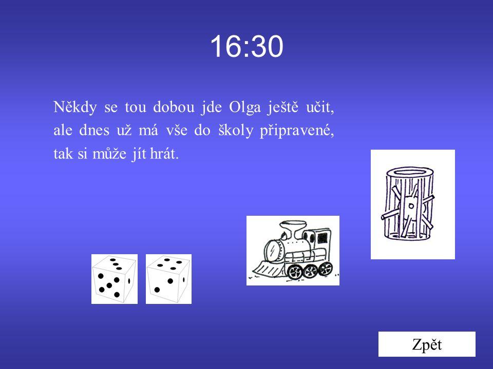 16:30 Zpět Někdy se tou dobou jde Olga ještě učit, ale dnes už má vše do školy připravené, tak si může jít hrát.