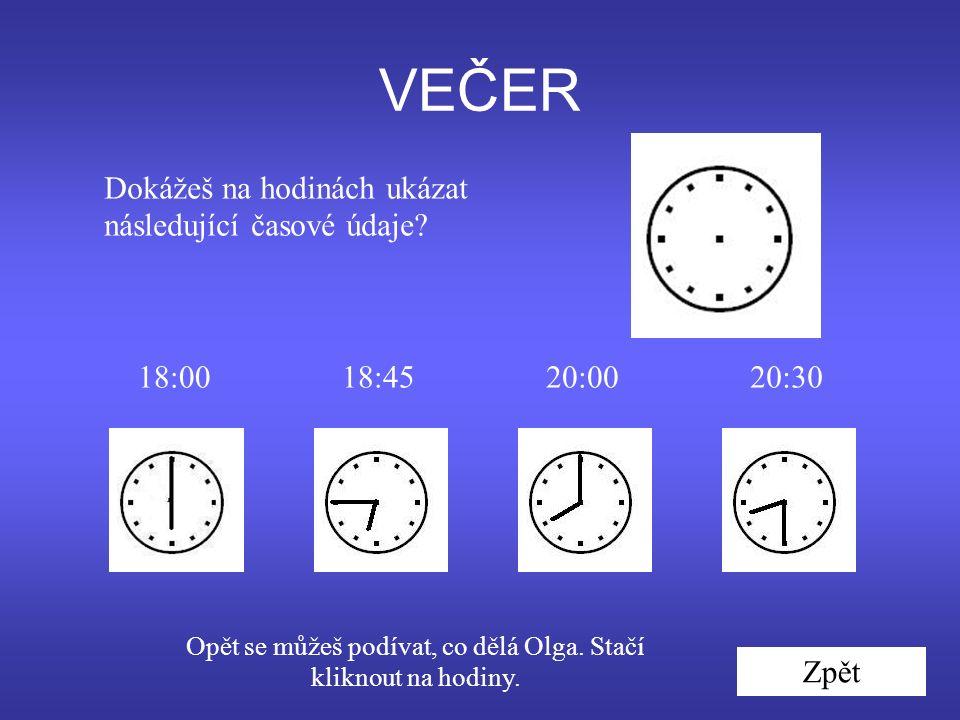 VEČER Zpět Dokážeš na hodinách ukázat následující časové údaje.