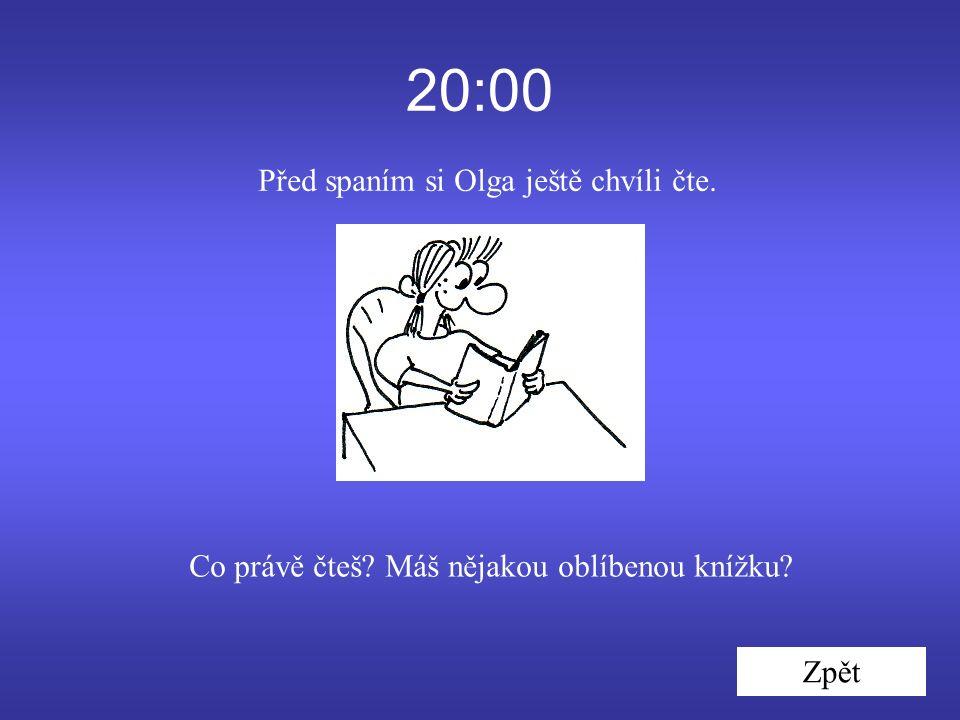 20:00 Před spaním si Olga ještě chvíli čte. Zpět Co právě čteš Máš nějakou oblíbenou knížku