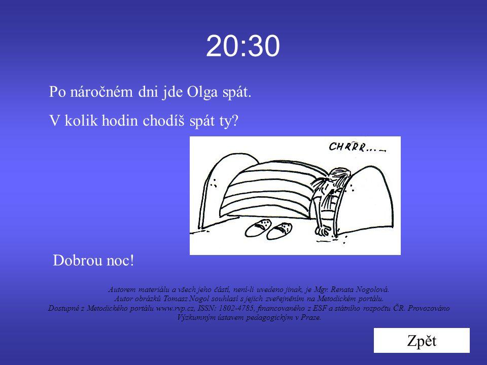 20:30 Po náročném dni jde Olga spát. V kolik hodin chodíš spát ty.