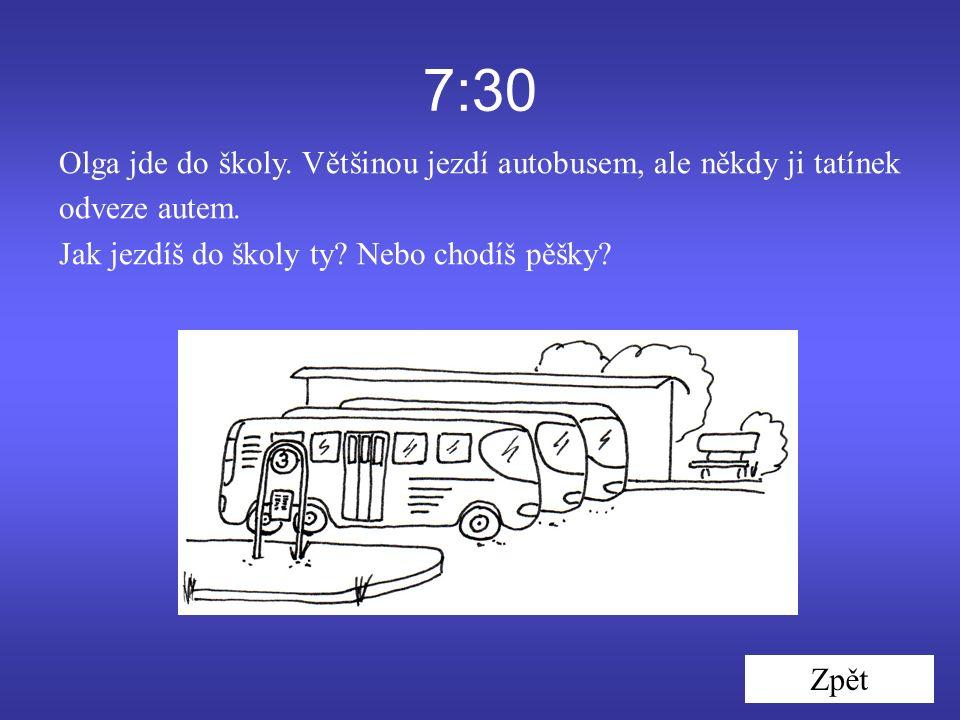 7:30 Olga jde do školy. Většinou jezdí autobusem, ale někdy ji tatínek odveze autem.