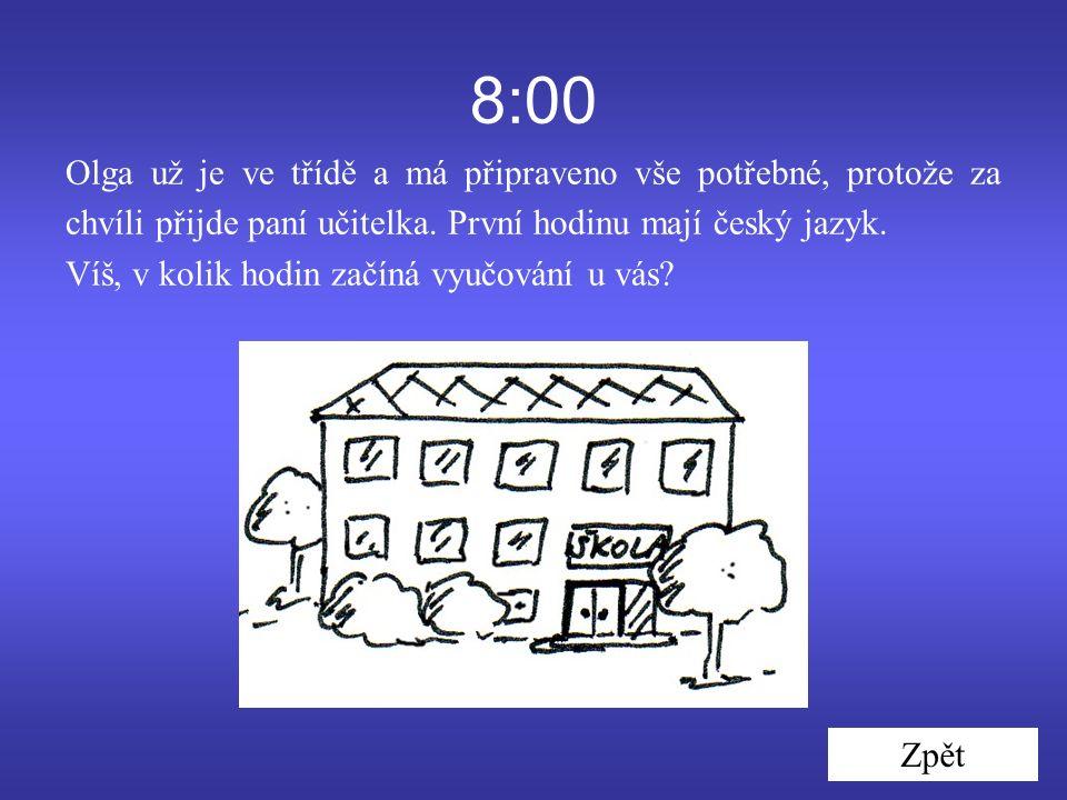 8:00 Olga už je ve třídě a má připraveno vše potřebné, protože za chvíli přijde paní učitelka.