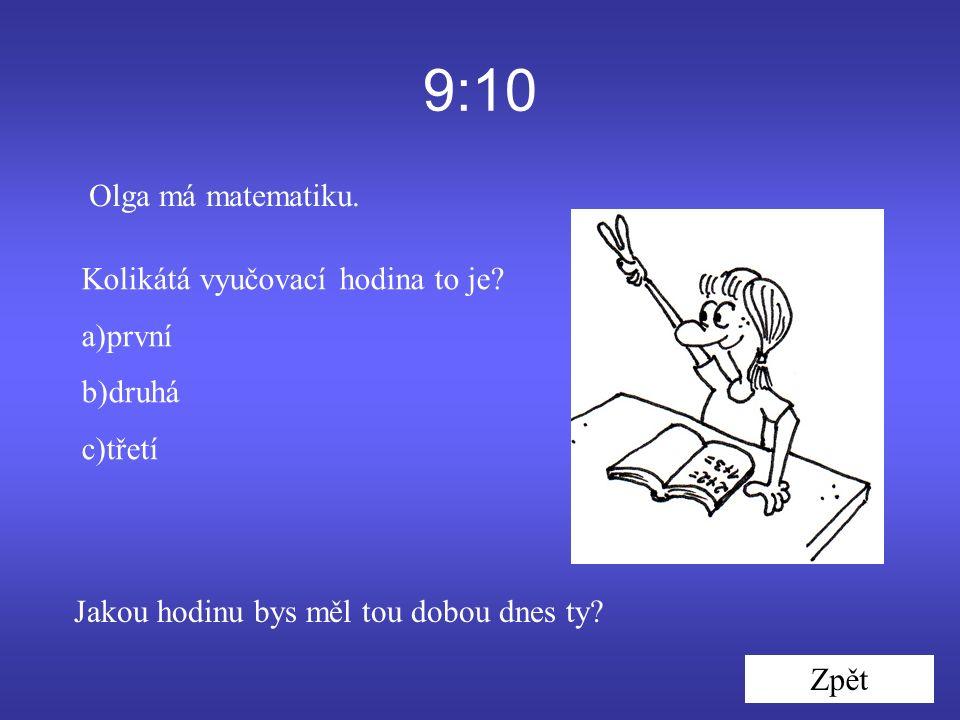 9:10 Olga má matematiku. Kolikátá vyučovací hodina to je.