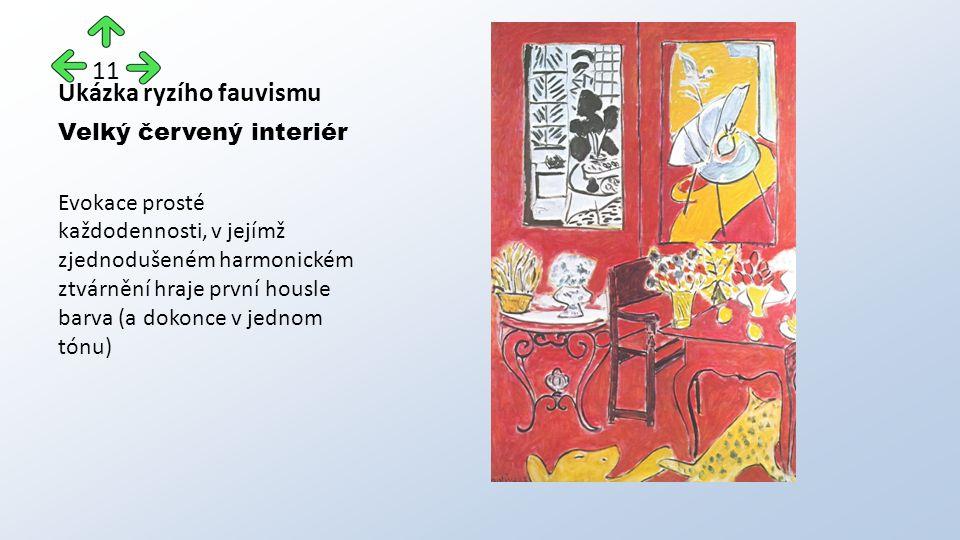 Ukázka ryzího fauvismu Velký červený interiér Evokace prosté každodennosti, v jejímž zjednodušeném harmonickém ztvárnění hraje první housle barva (a dokonce v jednom tónu) 11