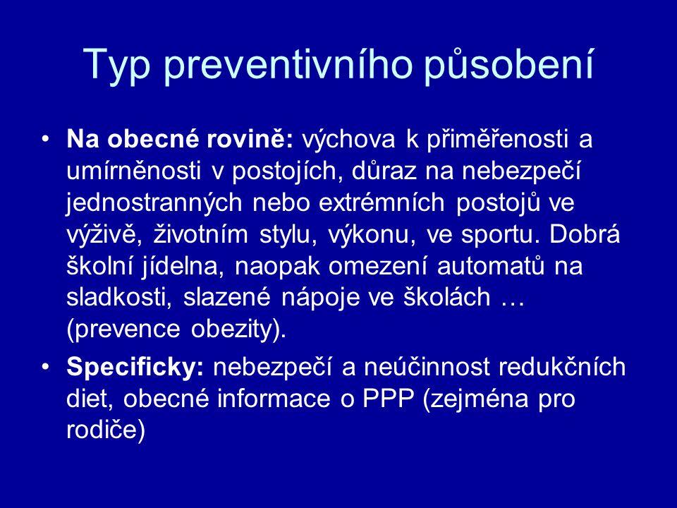 Typ preventivního působení Na obecné rovině: výchova k přiměřenosti a umírněnosti v postojích, důraz na nebezpečí jednostranných nebo extrémních posto