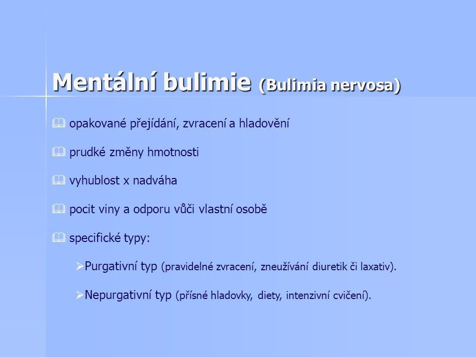 Mentální bulimie (Bulimia nervosa)  opakované přejídání, zvracení a hladovění  prudké změny hmotnosti  vyhublost x nadváha  pocit viny a odporu vůči vlastní osobě  specifické typy:  Purgativní typ (pravidelné zvracení, zneužívání diuretik či laxativ).