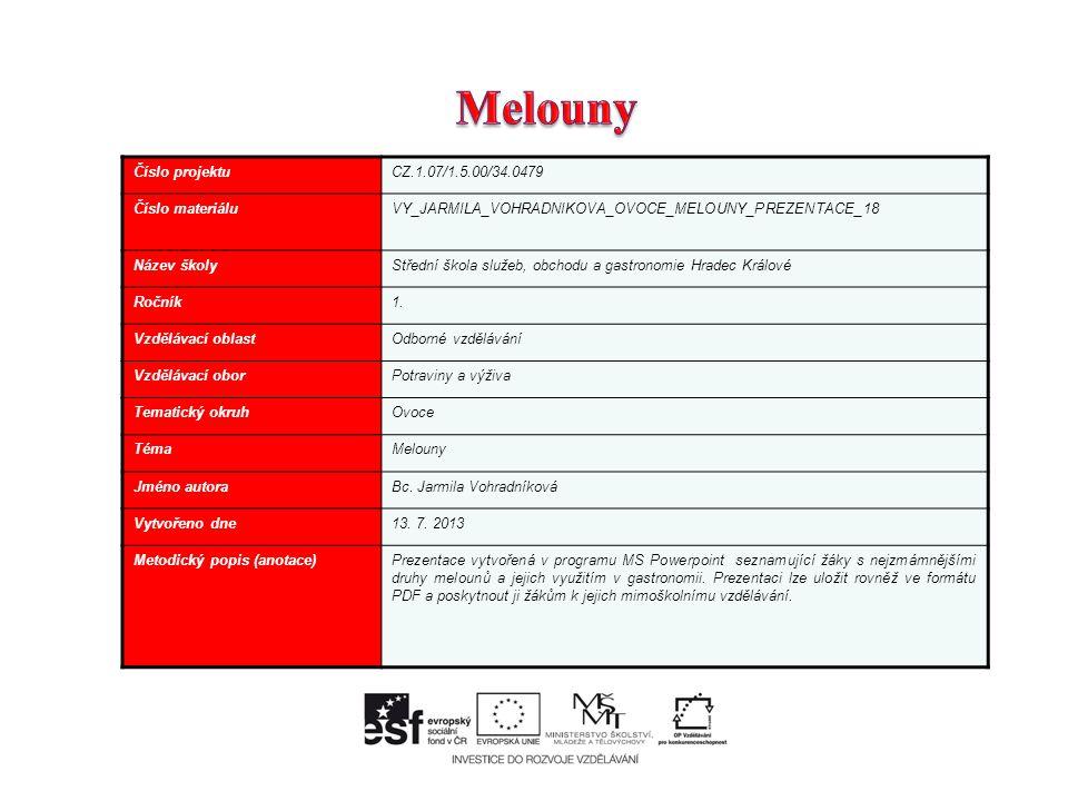 Číslo projektuCZ.1.07/1.5.00/34.0479 Číslo materiáluVY_JARMILA_VOHRADNIKOVA_OVOCE_MELOUNY_PREZENTACE_18 Název školyStřední škola služeb, obchodu a gastronomie Hradec Králové Ročník1.