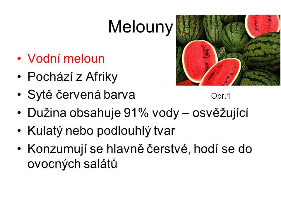 Melouny Vodní meloun Pochází z Afriky Sytě červená barva Obr.1 Dužina obsahuje 91% vody – osvěžující Kulatý nebo podlouhlý tvar Konzumují se hlavně čerstvé, hodí se do ovocných salátů