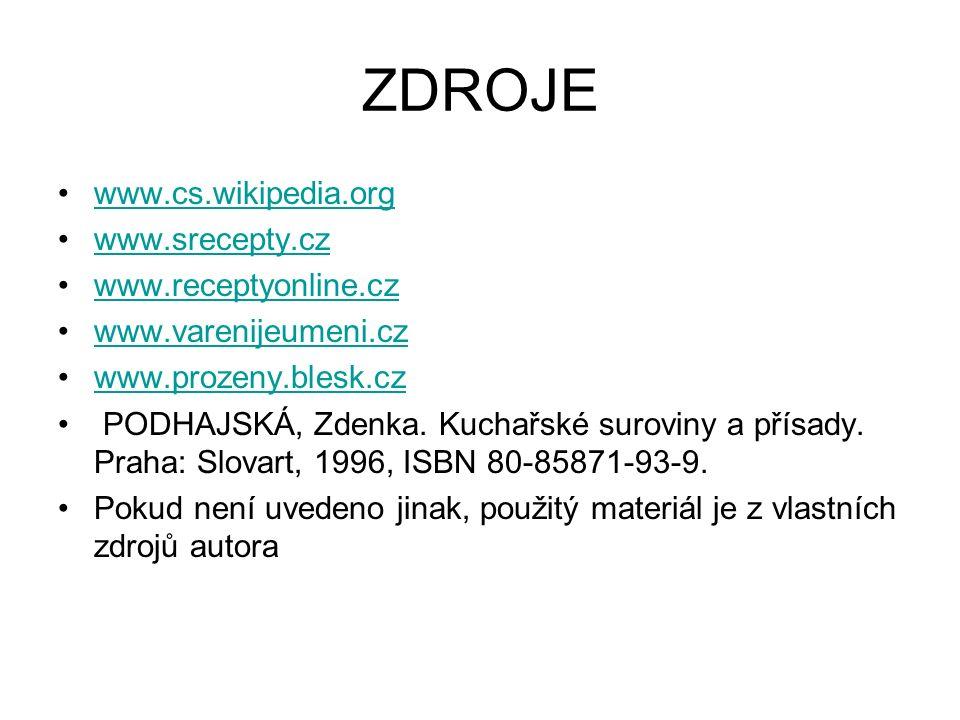 ZDROJE www.cs.wikipedia.org www.srecepty.cz www.receptyonline.cz www.varenijeumeni.cz www.prozeny.blesk.cz PODHAJSKÁ, Zdenka.