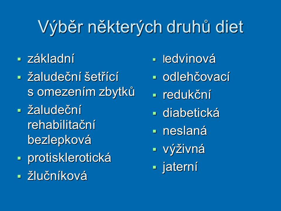 Výběr některých druhů diet  základní  žaludeční šetřící s omezením zbytků  žaludeční rehabilitační bezlepková  protisklerotická  žlučníková  l edvinová  odlehčovací  redukční  diabetická  neslaná  výživná  jaterní