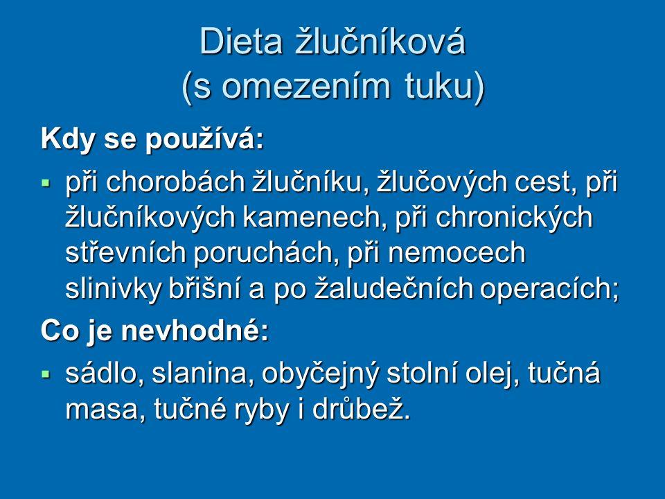 Dieta žlučníková (s omezením tuku) Kdy se používá:  při chorobách žlučníku, žlučových cest, při žlučníkových kamenech, při chronických střevních poru