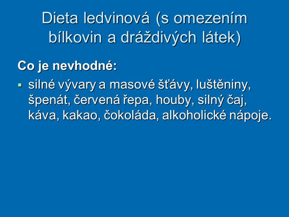 Dieta ledvinová (s omezením bílkovin a dráždivých látek) Co je nevhodné:  silné vývary a masové šťávy, luštěniny, špenát, červená řepa, houby, silný