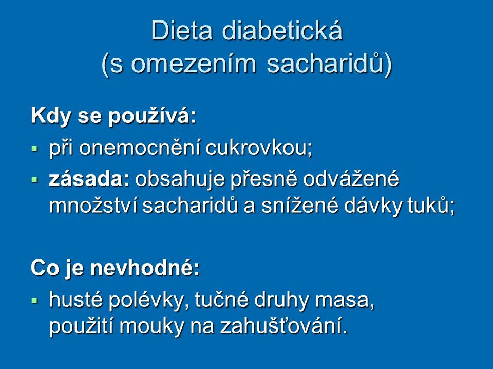 Dieta diabetická (s omezením sacharidů) Kdy se používá:  při onemocnění cukrovkou;  zásada: obsahuje přesně odvážené množství sacharidů a snížené dá