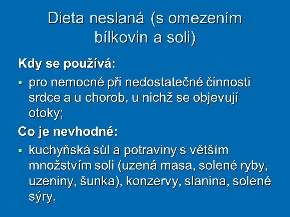 Dieta neslaná (s omezením bílkovin a soli) Kdy se používá:  pro nemocné při nedostatečné činnosti srdce a u chorob, u nichž se objevují otoky; Co je