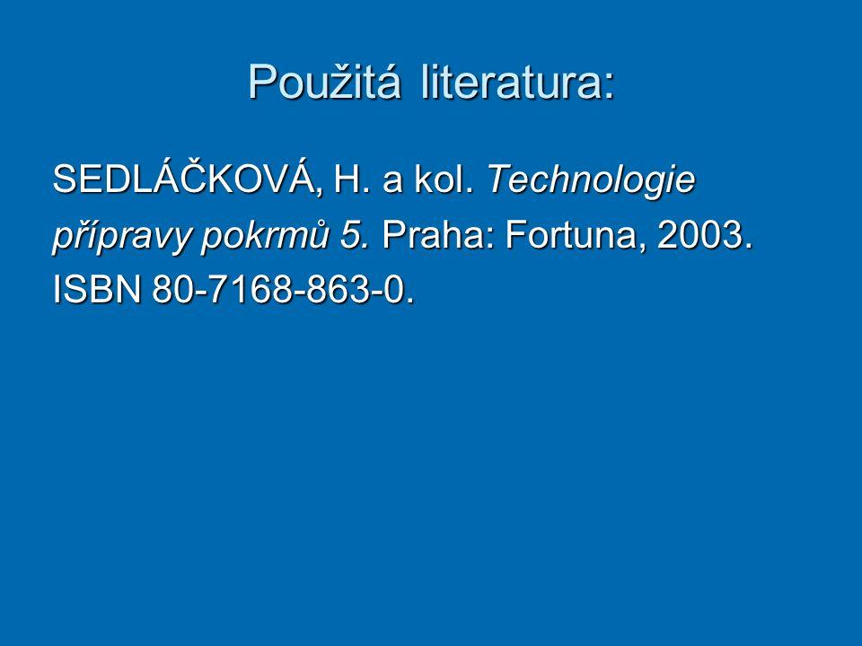 Použitá literatura: SEDLÁČKOVÁ, H.a kol. Technologie přípravy pokrmů 5.