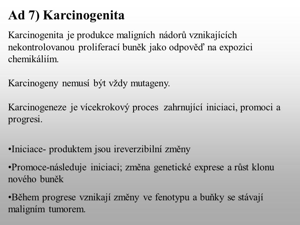 Ad 7) Karcinogenita Karcinogenita je produkce maligních nádorů vznikajících nekontrolovanou proliferací buněk jako odpověď na expozici chemikáliím.