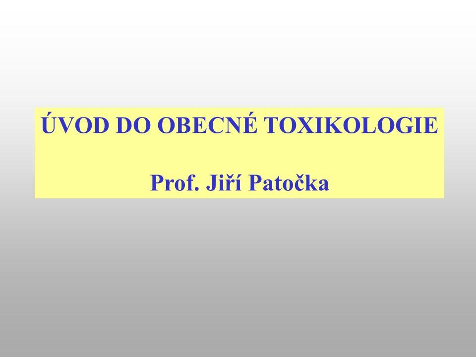 ÚVOD DO OBECNÉ TOXIKOLOGIE Prof. Jiří Patočka