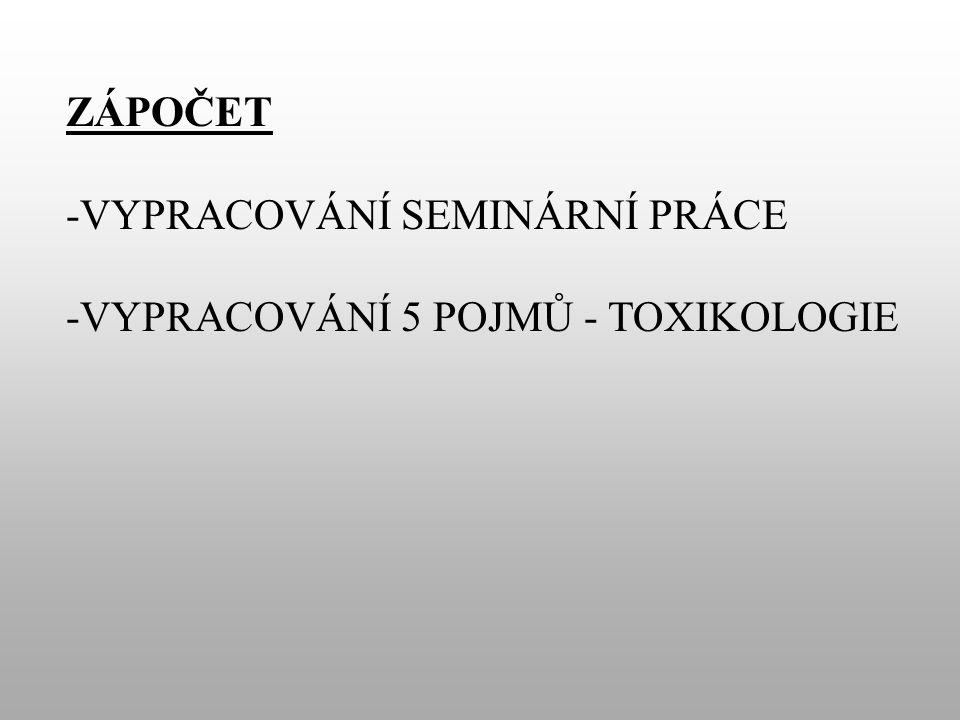 ZÁPOČET -VYPRACOVÁNÍ SEMINÁRNÍ PRÁCE -VYPRACOVÁNÍ 5 POJMŮ - TOXIKOLOGIE