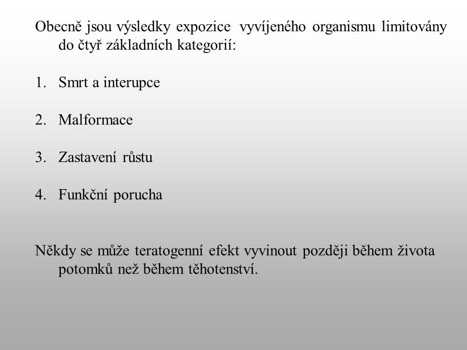 Obecně jsou výsledky expozice vyvíjeného organismu limitovány do čtyř základních kategorií: 1.Smrt a interupce 2.Malformace 3.Zastavení růstu 4.Funkční porucha Někdy se může teratogenní efekt vyvinout později během života potomků než během těhotenství.
