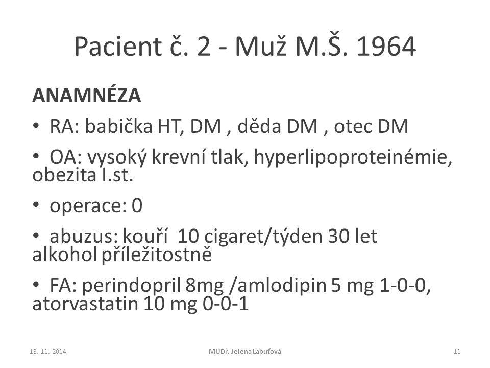 Pacient č. 2 - Muž M.Š. 1964 ANAMNÉZA RA: babička HT, DM, děda DM, otec DM OA: vysoký krevní tlak, hyperlipoproteinémie, obezita I.st. operace: 0 abuz