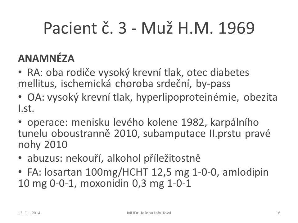 Pacient č. 3 - Muž H.M. 1969 ANAMNÉZA RA: oba rodiče vysoký krevní tlak, otec diabetes mellitus, ischemická choroba srdeční, by-pass OA: vysoký krevní