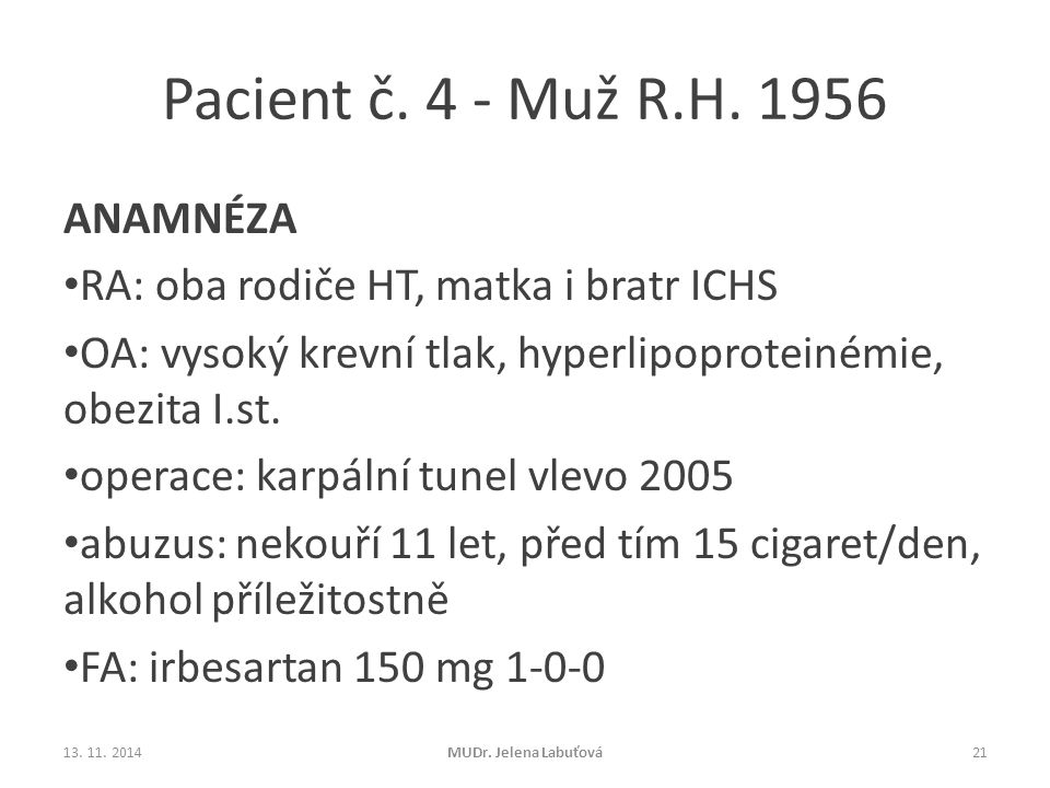 Pacient č. 4 - Muž R.H. 1956 ANAMNÉZA RA: oba rodiče HT, matka i bratr ICHS OA: vysoký krevní tlak, hyperlipoproteinémie, obezita I.st. operace: karpá
