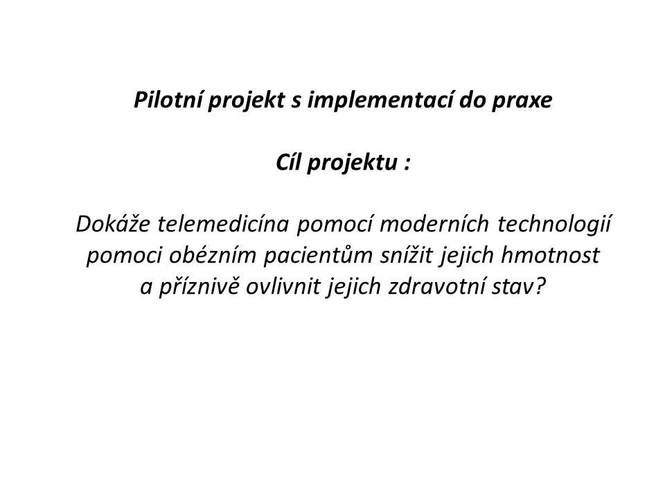 Pilotní projekt s implementací do praxe Cíl projektu : Dokáže telemedicína pomocí moderních technologií pomoci obézním pacientům snížit jejich hmotnos