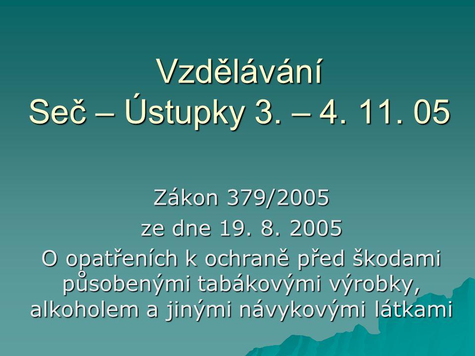Vzdělávání Seč – Ústupky 3. – 4. 11. 05 Zákon 379/2005 ze dne 19.