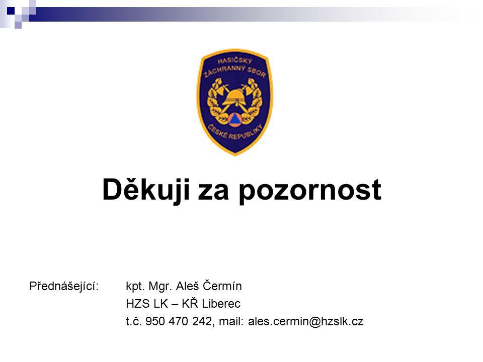 Děkuji za pozornost Přednášející: kpt. Mgr. Aleš Čermín HZS LK – KŘ Liberec t.č.