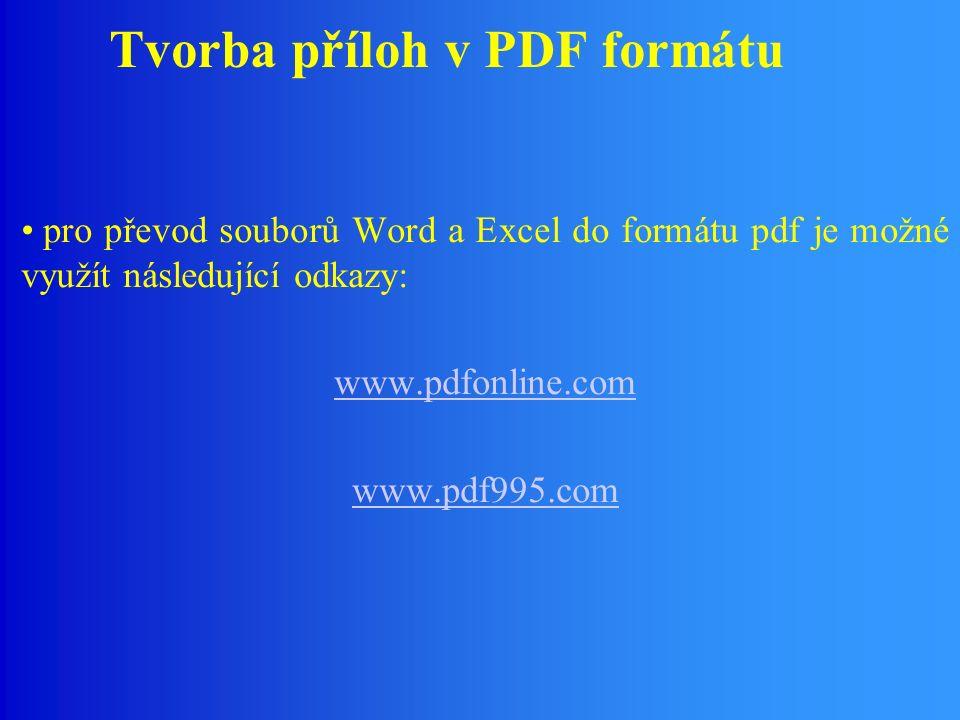 Tvorba příloh v PDF formátu pro převod souborů Word a Excel do formátu pdf je možné využít následující odkazy: www.pdfonline.com www.pdf995.com
