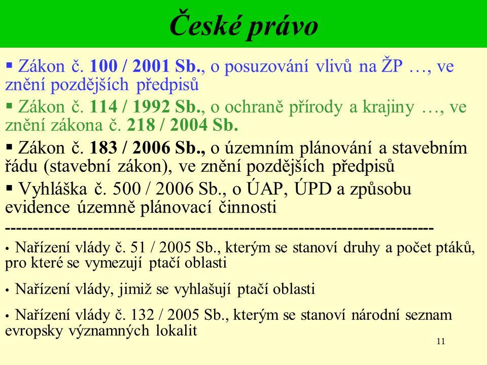 11 České právo  Zákon č. 100 / 2001 Sb., o posuzování vlivů na ŽP …, ve znění pozdějších předpisů  Zákon č. 114 / 1992 Sb., o ochraně přírody a kraj