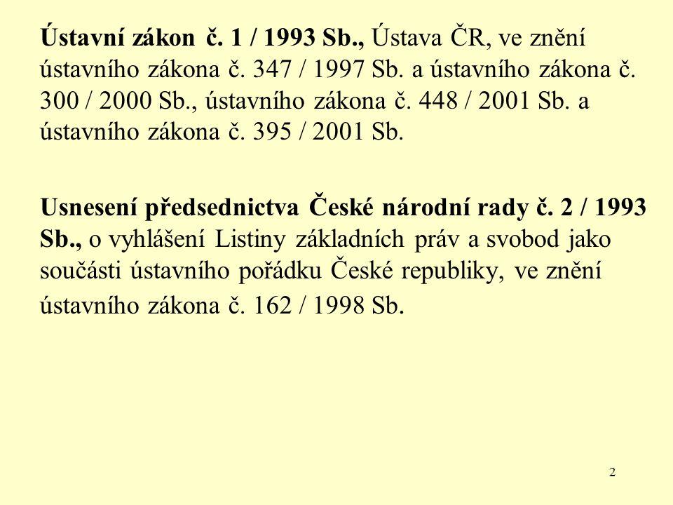 2 Ústavní zákon č. 1 / 1993 Sb., Ústava ČR, ve znění ústavního zákona č. 347 / 1997 Sb. a ústavního zákona č. 300 / 2000 Sb., ústavního zákona č. 448