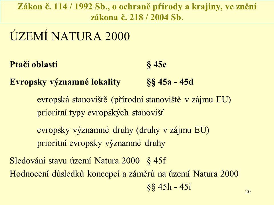 20 Zákon č. 114 / 1992 Sb., o ochraně přírody a krajiny, ve znění zákona č. 218 / 2004 Sb. ÚZEMÍ NATURA 2000 Ptačí oblasti§ 45e Evropsky významné loka