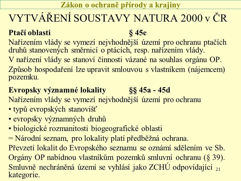 21 Zákon o ochraně přírody a krajiny VYTVÁŘENÍ SOUSTAVY NATURA 2000 v ČR Ptačí oblasti§ 45e Nařízením vlády se vymezí nejvhodnější území pro ochranu ptačích druhů stanovených směrnicí o ptácích, resp.