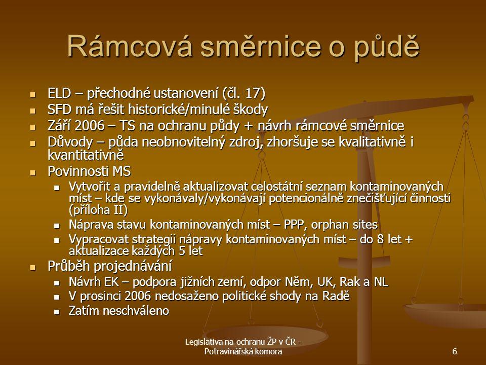 Legislativa na ochranu ŽP v ČR - Potravinářská komora6 Rámcová směrnice o půdě ELD – přechodné ustanovení (čl. 17) ELD – přechodné ustanovení (čl. 17)