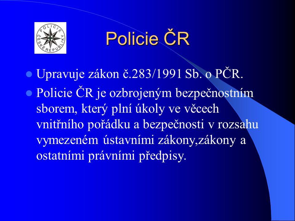 Policie ČR Upravuje zákon č.283/1991 Sb. o PČR.