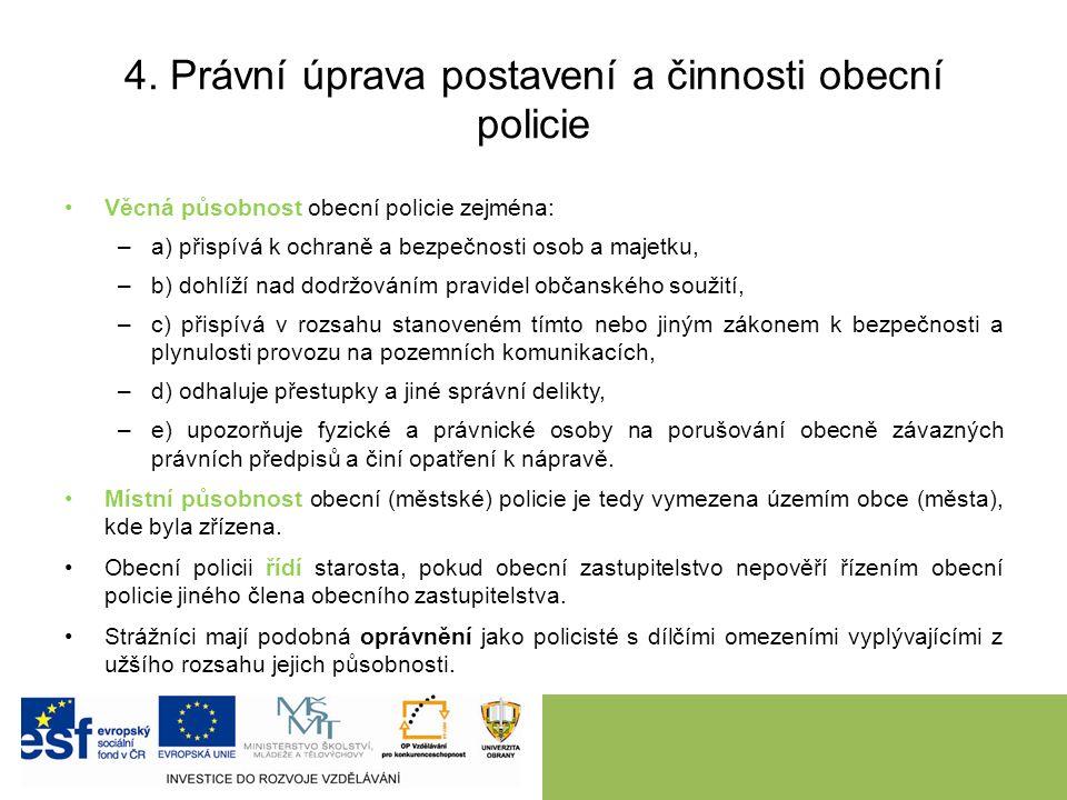 4. Právní úprava postavení a činnosti obecní policie Věcná působnost obecní policie zejména: –a) přispívá k ochraně a bezpečnosti osob a majetku, –b)